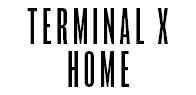 TERMINAL X HOME
